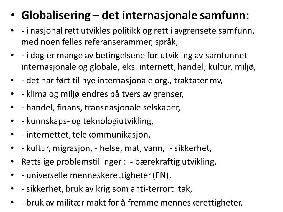 Globalisering – det internasjonale samfunn: - i nasjonal rett utvikles politikk og rett i avgrensete samfunn, med noen felles referanserammer, språk,