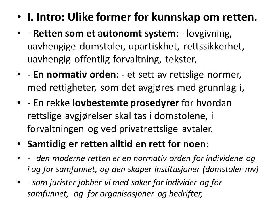 I. Intro: Ulike former for kunnskap om retten. - Retten som et autonomt system: - lovgivning, uavhengige domstoler, upartiskhet, rettssikkerhet, uavhe