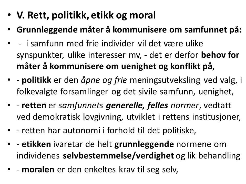 V. Rett, politikk, etikk og moral Grunnleggende måter å kommunisere om samfunnet på: - i samfunn med frie individer vil det være ulike synspunkter, ul