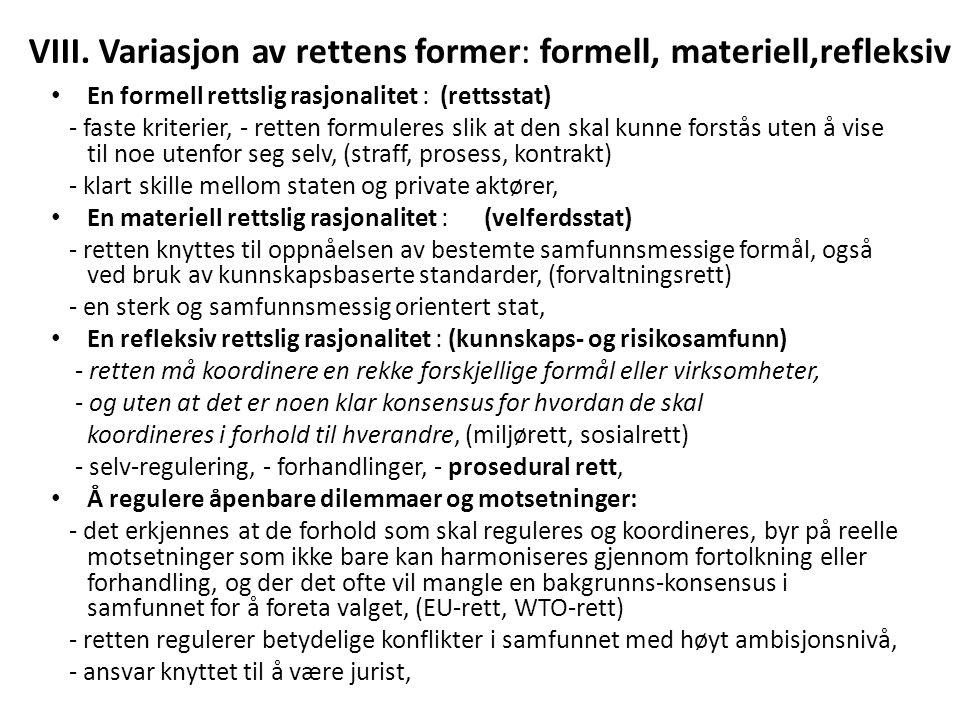 VIII. Variasjon av rettens former: formell, materiell,refleksiv En formell rettslig rasjonalitet : (rettsstat) - faste kriterier, - retten formuleres
