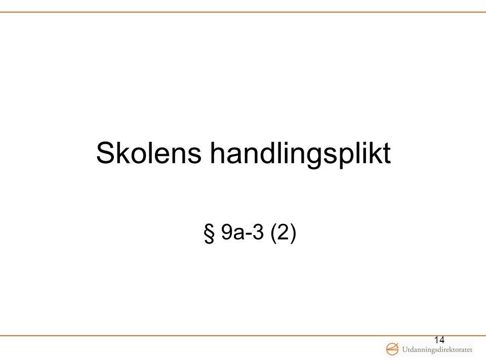 Skolens handlingsplikt § 9a-3 (2) 14