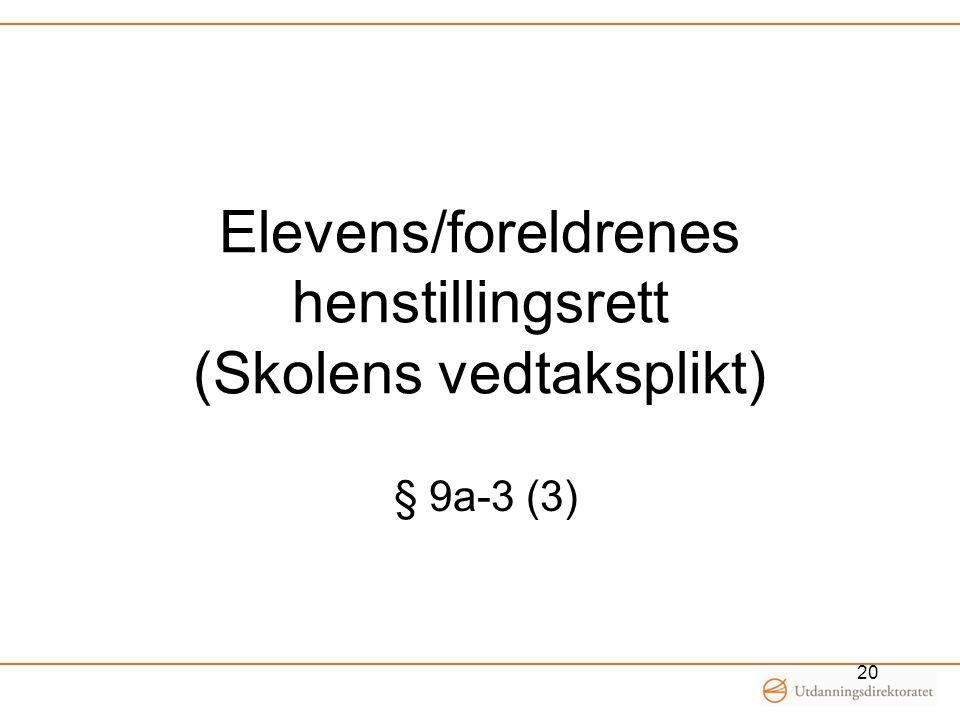 Elevens/foreldrenes henstillingsrett (Skolens vedtaksplikt) § 9a-3 (3) 20