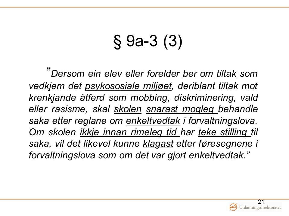 """§ 9a-3 (3) """" Dersom ein elev eller forelder ber om tiltak som vedkjem det psykososiale miljøet, deriblant tiltak mot krenkjande åtferd som mobbing, di"""