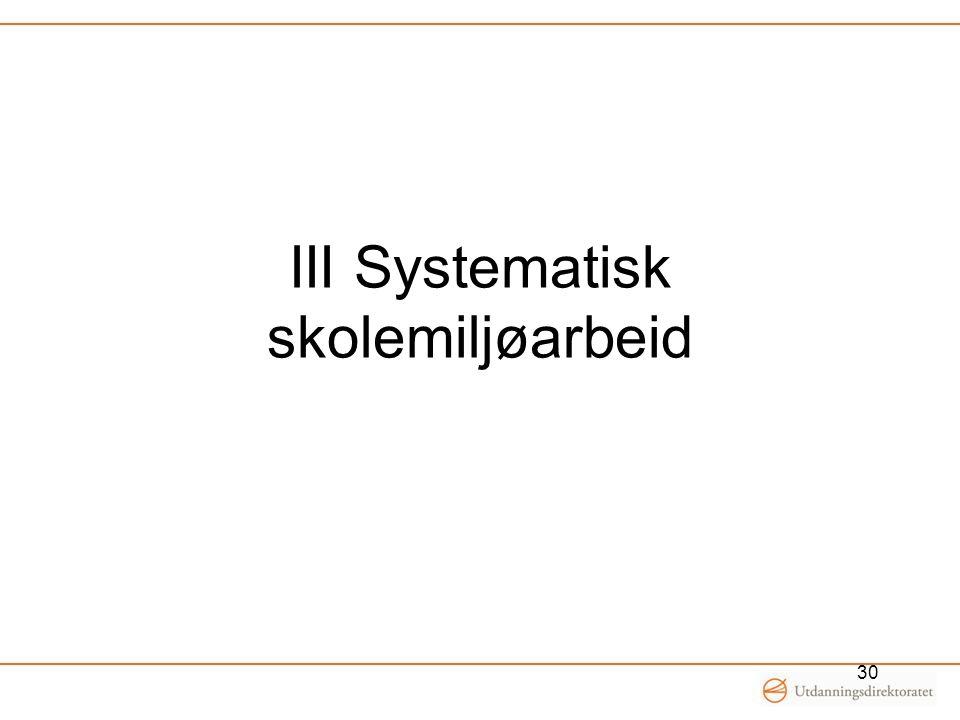 III Systematisk skolemiljøarbeid 30