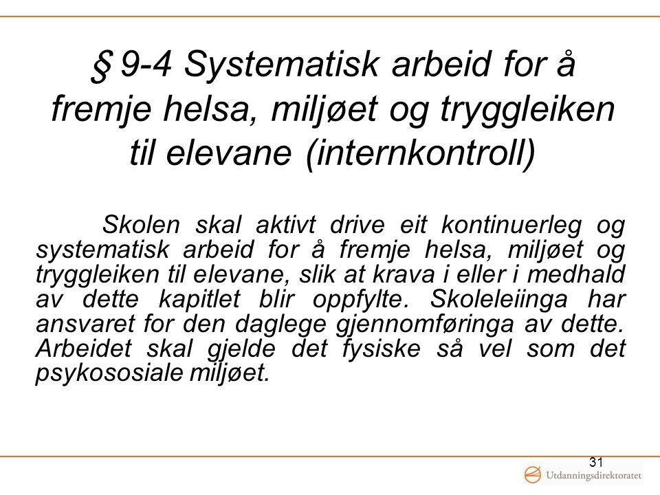 § 9-4 Systematisk arbeid for å fremje helsa, miljøet og tryggleiken til elevane (internkontroll) Skolen skal aktivt drive eit kontinuerleg og systemat