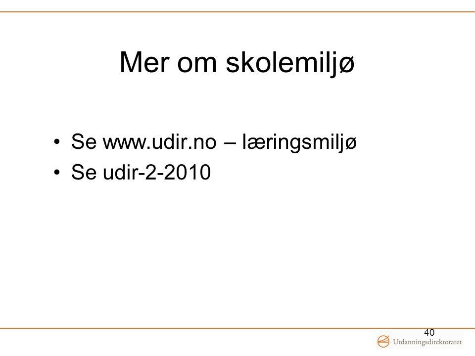 Mer om skolemiljø Se www.udir.no – læringsmiljø Se udir-2-2010 40