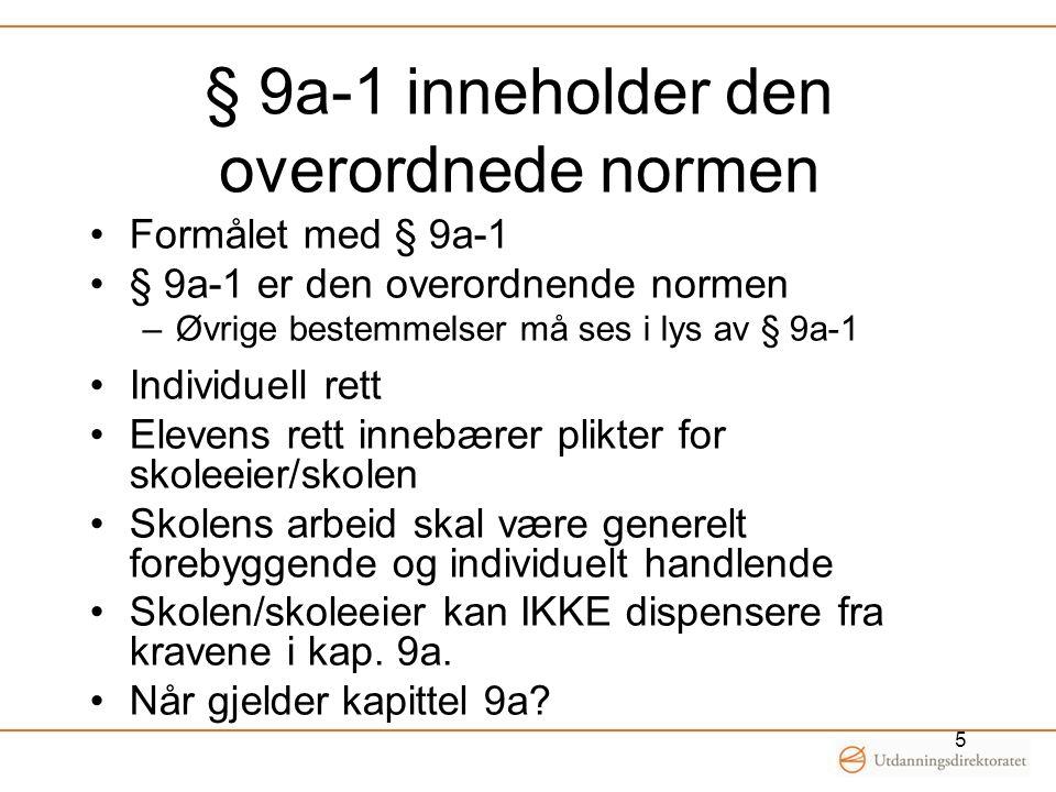 § 9a-1 inneholder den overordnede normen Formålet med § 9a-1 § 9a-1 er den overordnende normen –Øvrige bestemmelser må ses i lys av § 9a-1 Individuell