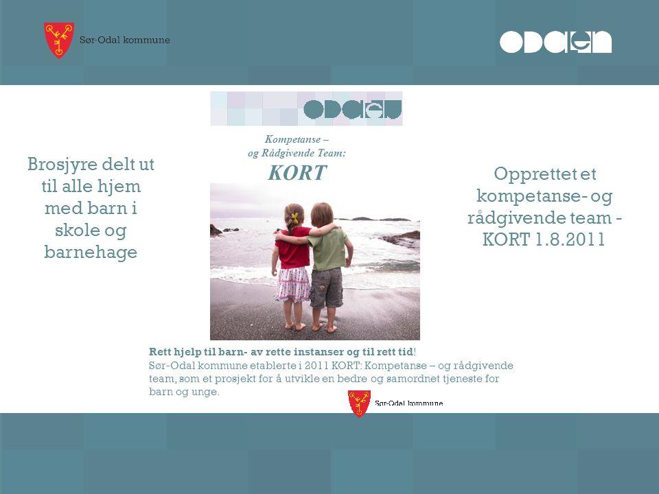 Kompetanse – og Rådgivende Team: KORT Rett hjelp til barn- av rette instanser og til rett tid! Sør-Odal kommune etablerte i 2011 KORT: Kompetanse – og