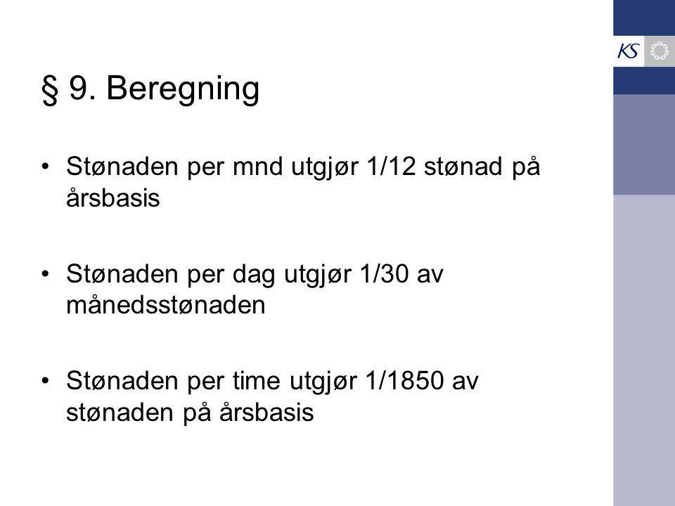§ 9. Beregning Stønaden per mnd utgjør 1/12 stønad på årsbasis Stønaden per dag utgjør 1/30 av månedsstønaden Stønaden per time utgjør 1/1850 av støna