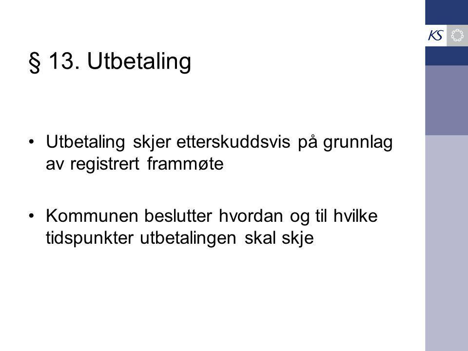 § 13. Utbetaling Utbetaling skjer etterskuddsvis på grunnlag av registrert frammøte Kommunen beslutter hvordan og til hvilke tidspunkter utbetalingen