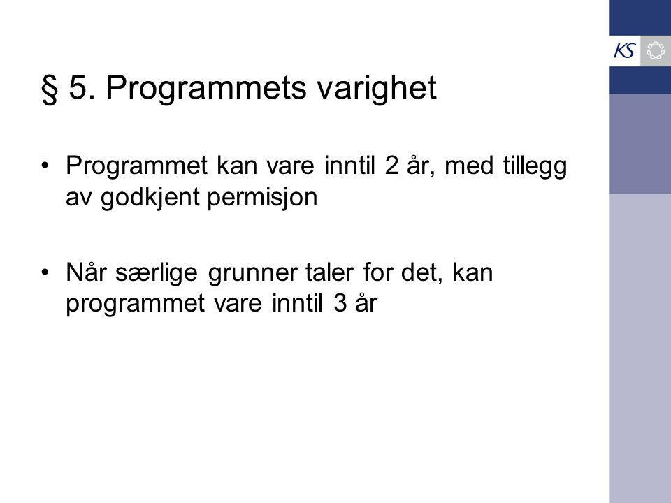 § 5. Programmets varighet Programmet kan vare inntil 2 år, med tillegg av godkjent permisjon Når særlige grunner taler for det, kan programmet vare in