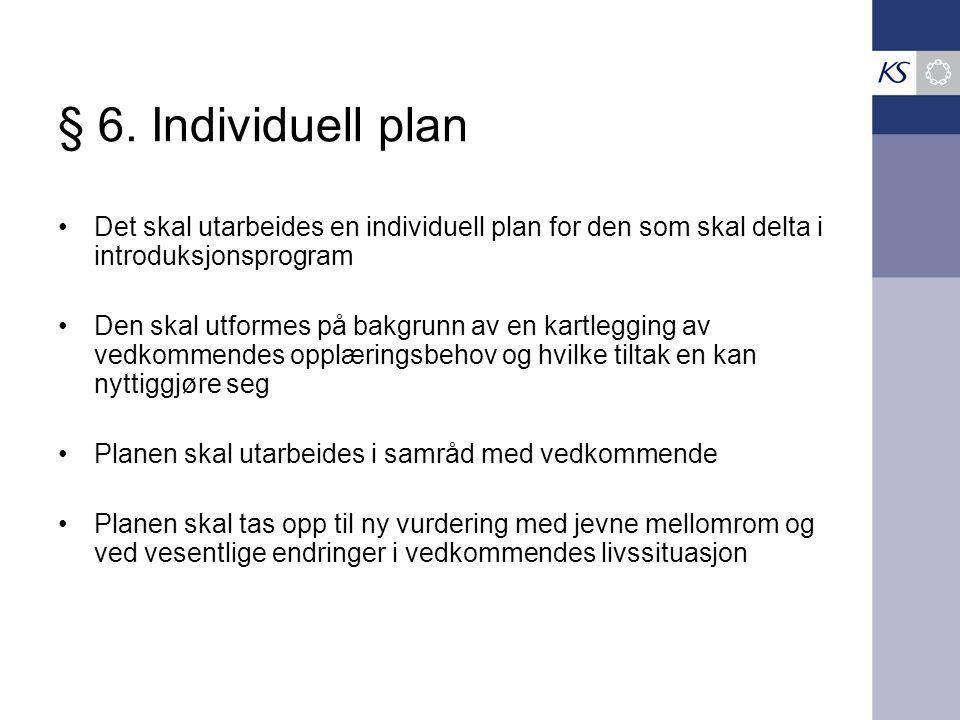 § 6. Individuell plan Det skal utarbeides en individuell plan for den som skal delta i introduksjonsprogram Den skal utformes på bakgrunn av en kartle