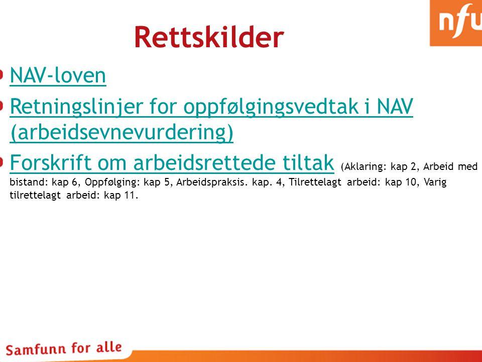 Rettskilder NAV-loven Retningslinjer for oppfølgingsvedtak i NAV (arbeidsevnevurdering) Forskrift om arbeidsrettede tiltakForskrift om arbeidsrettede