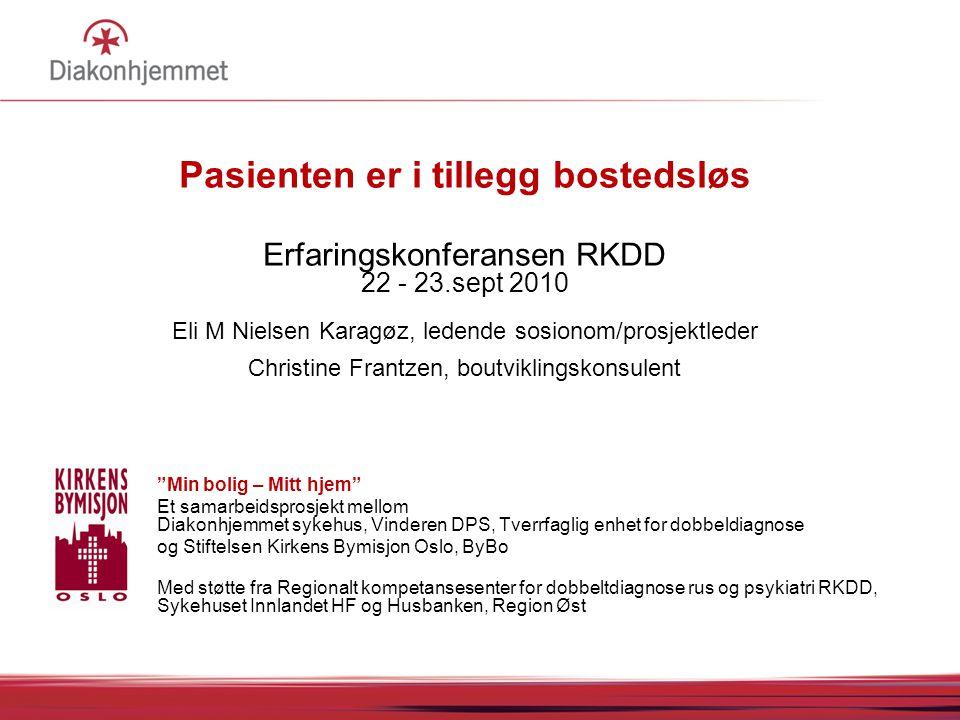 Pasienten er i tillegg bostedsløs Erfaringskonferansen RKDD 22 - 23.sept 2010 Eli M Nielsen Karagøz, ledende sosionom/prosjektleder Christine Frantzen