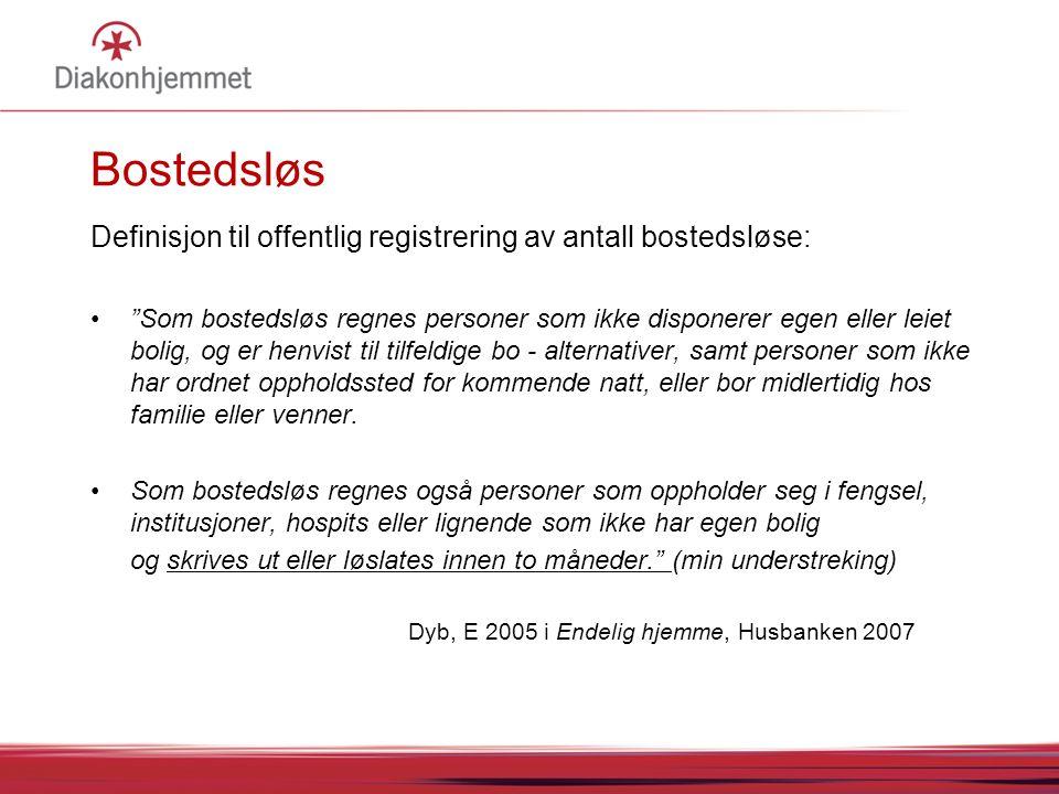 """Bostedsløs Definisjon til offentlig registrering av antall bostedsløse: """"Som bostedsløs regnes personer som ikke disponerer egen eller leiet bolig, og"""