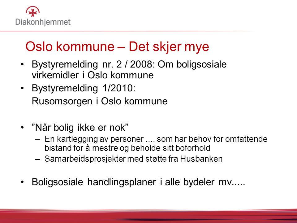 Oslo kommune – Det skjer mye Bystyremelding nr. 2 / 2008: Om boligsosiale virkemidler i Oslo kommune Bystyremelding 1/2010: Rusomsorgen i Oslo kommune