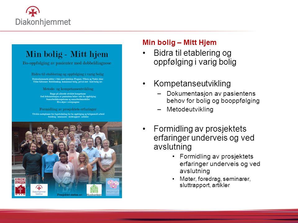 Min bolig – Mitt Hjem Bidra til etablering og oppfølging i varig bolig Kompetanseutvikling –Dokumentasjon av pasientens behov for bolig og booppfølgin