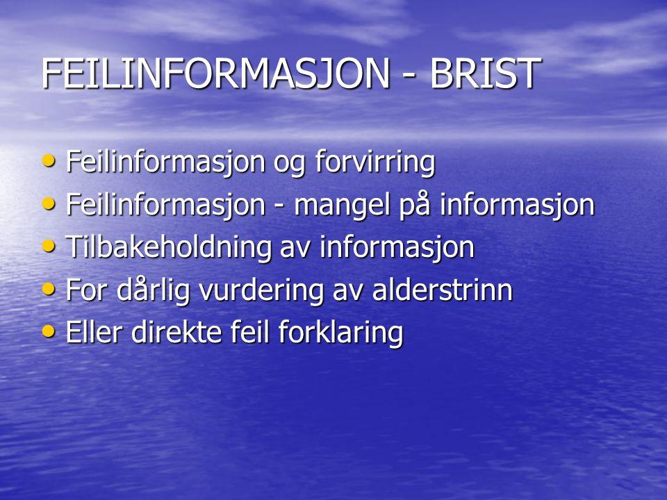 FEILINFORMASJON - BRIST Feilinformasjon og forvirring Feilinformasjon og forvirring Feilinformasjon - mangel på informasjon Feilinformasjon - mangel p