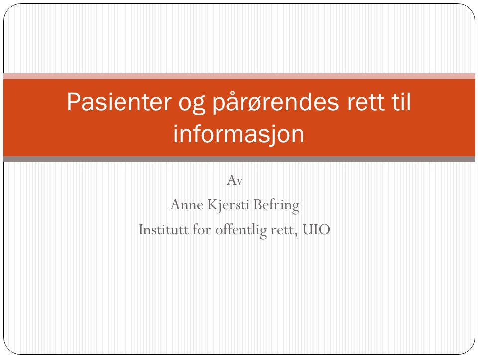 Av Anne Kjersti Befring Institutt for offentlig rett, UIO Pasienter og pårørendes rett til informasjon