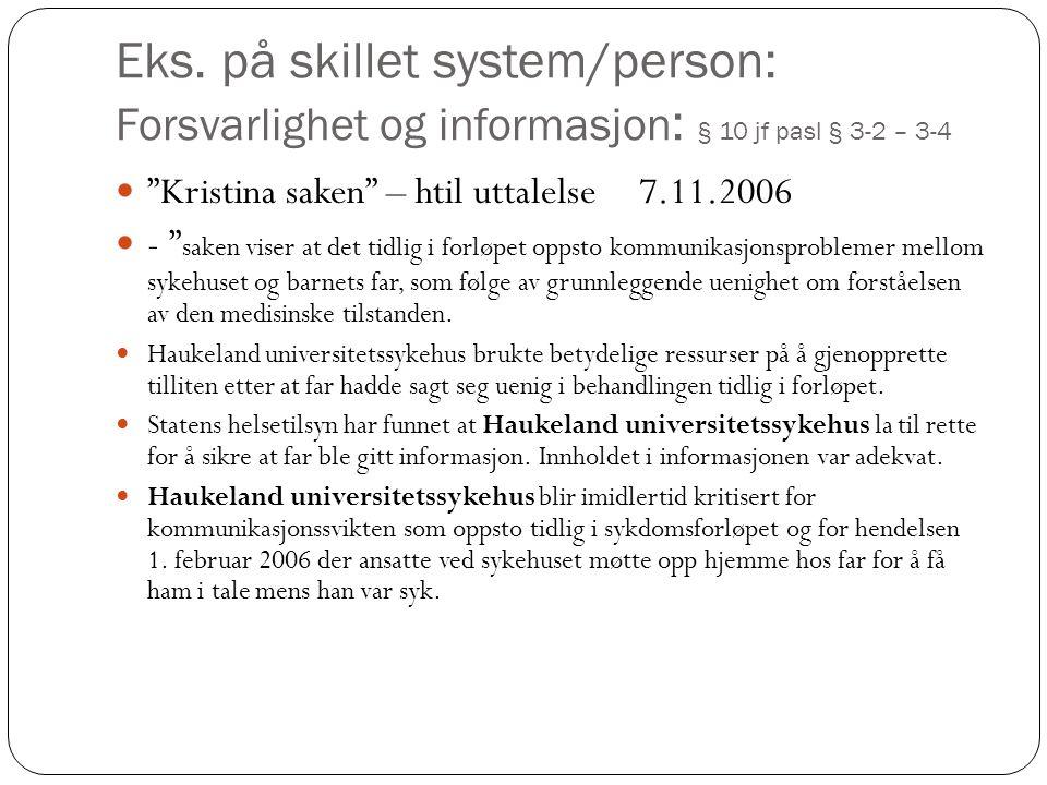 """Eks. på skillet system/person: Forsvarlighet og informasjon : § 10 jf pasl § 3-2 – 3-4 """"Kristina saken"""" – htil uttalelse 7.11.2006 - """" saken viser at"""