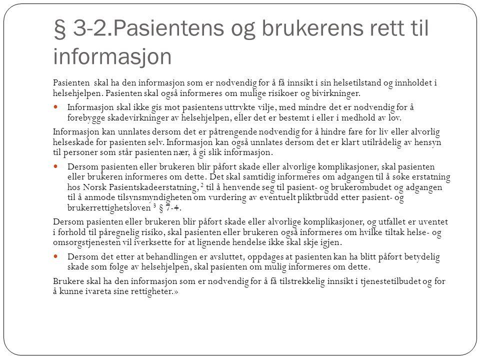 § 3-2.Pasientens og brukerens rett til informasjon Pasienten skal ha den informasjon som er nødvendig for å få innsikt i sin helsetilstand og innholdet i helsehjelpen.