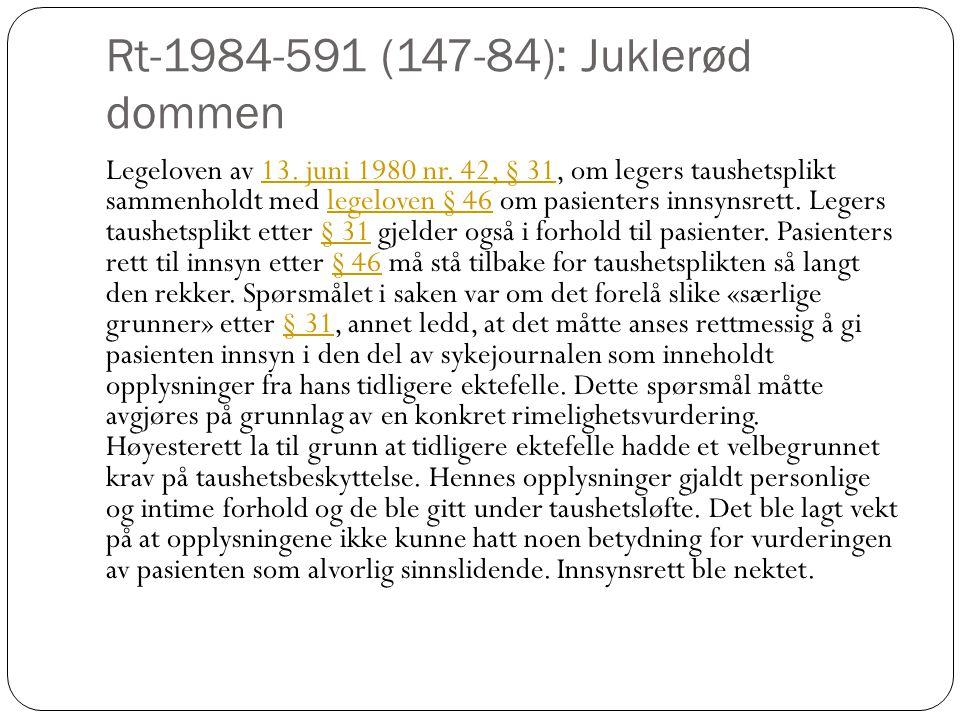Rt-1984-591 (147-84): Juklerød dommen Legeloven av 13. juni 1980 nr. 42, § 31, om legers taushetsplikt sammenholdt med legeloven § 46 om pasienters in