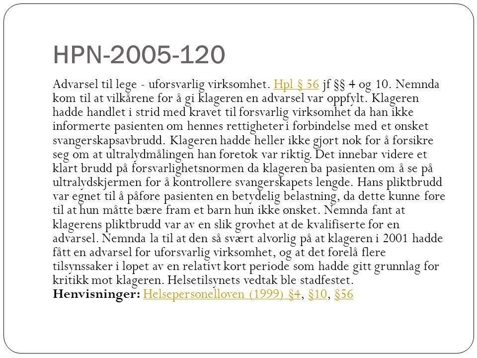 HPN-2005-120 Advarsel til lege - uforsvarlig virksomhet. Hpl § 56 jf §§ 4 og 10. Nemnda kom til at vilkårene for å gi klageren en advarsel var oppfylt