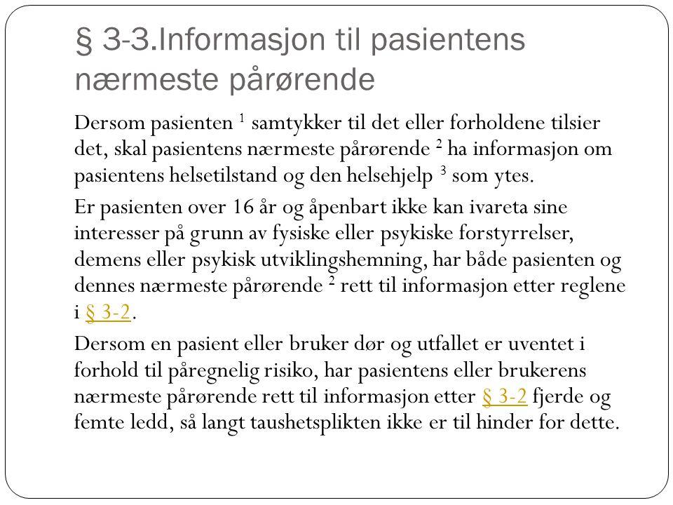 § 3-3.Informasjon til pasientens nærmeste pårørende Dersom pasienten 1 samtykker til det eller forholdene tilsier det, skal pasientens nærmeste pårørende 2 ha informasjon om pasientens helsetilstand og den helsehjelp 3 som ytes.