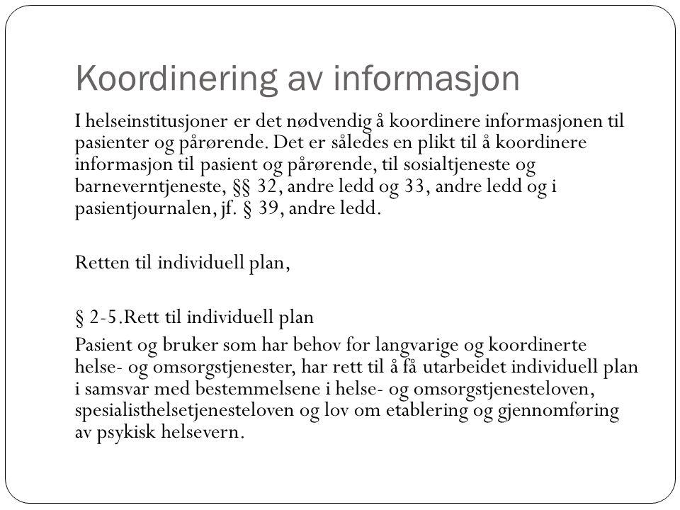 Koordinering av informasjon I helseinstitusjoner er det nødvendig å koordinere informasjonen til pasienter og pårørende. Det er således en plikt til å
