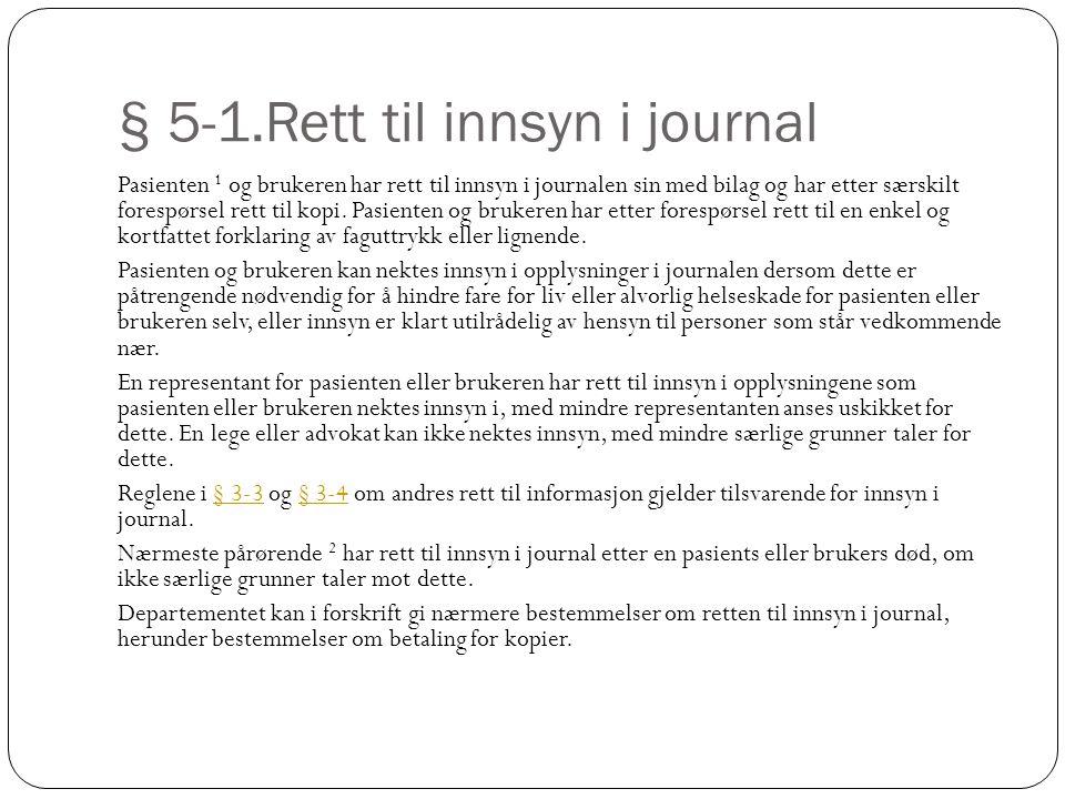 § 5-1.Rett til innsyn i journal Pasienten 1 og brukeren har rett til innsyn i journalen sin med bilag og har etter særskilt forespørsel rett til kopi.
