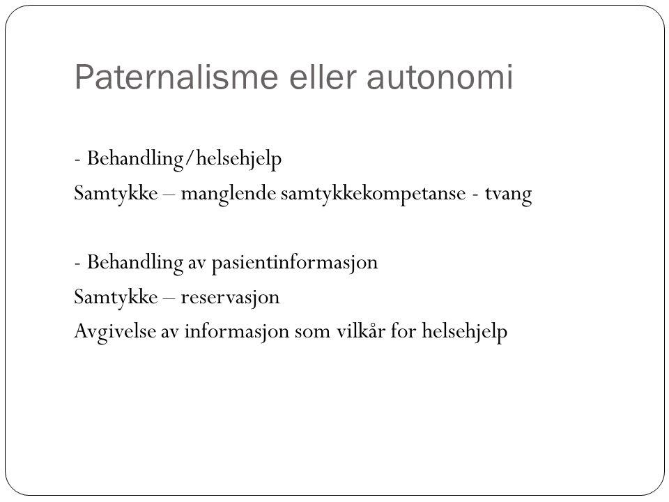 Paternalisme eller autonomi - Behandling/helsehjelp Samtykke – manglende samtykkekompetanse - tvang - Behandling av pasientinformasjon Samtykke – reservasjon Avgivelse av informasjon som vilkår for helsehjelp