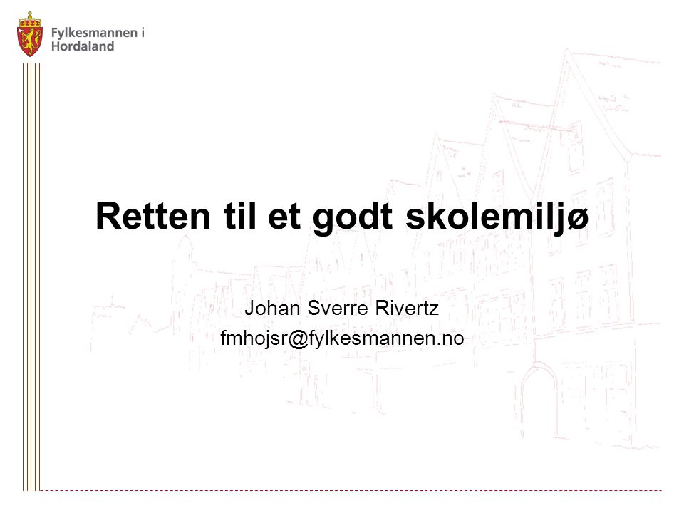 Retten til et godt skolemiljø Johan Sverre Rivertz fmhojsr@fylkesmannen.no