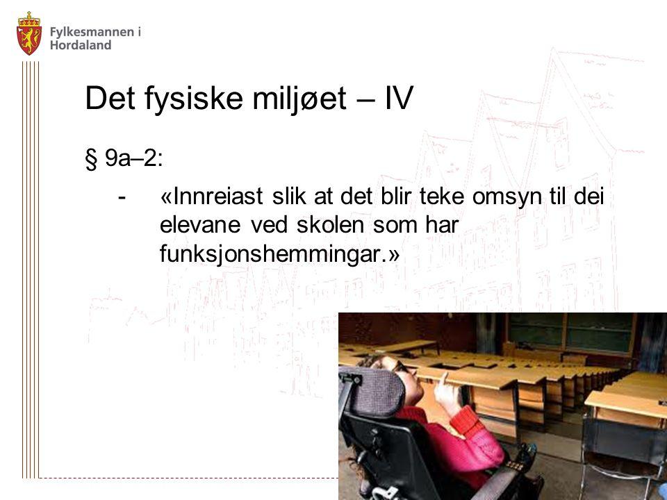 § 9a–2: -«Innreiast slik at det blir teke omsyn til dei elevane ved skolen som har funksjonshemmingar.» Det fysiske miljøet – IV