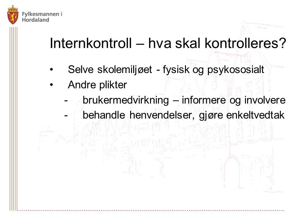 Internkontroll – hva skal kontrolleres? Selve skolemiljøet - fysisk og psykososialt Andre plikter -brukermedvirkning – informere og involvere -behandl