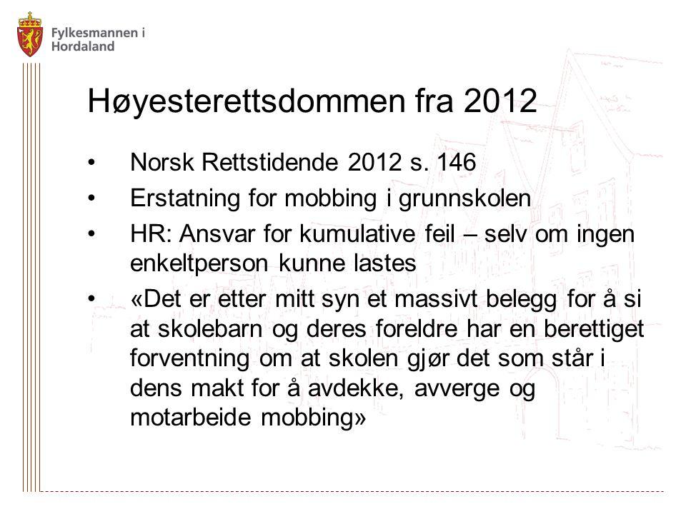 Høyesterettsdommen fra 2012 Norsk Rettstidende 2012 s. 146 Erstatning for mobbing i grunnskolen HR: Ansvar for kumulative feil – selv om ingen enkeltp