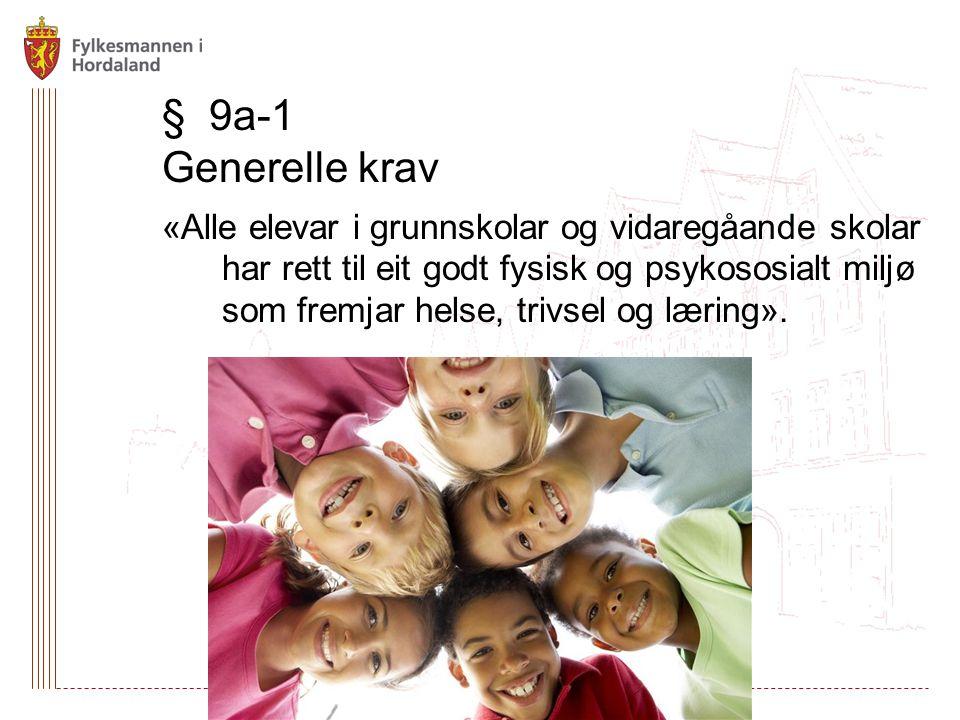 § 9a-1 Generelle krav «Alle elevar i grunnskolar og vidaregåande skolar har rett til eit godt fysisk og psykososialt miljø som fremjar helse, trivsel