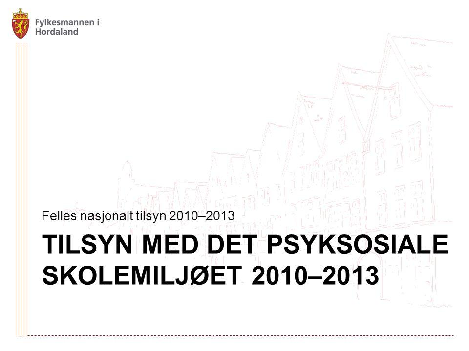TILSYN MED DET PSYKSOSIALE SKOLEMILJØET 2010–2013 Felles nasjonalt tilsyn 2010–2013