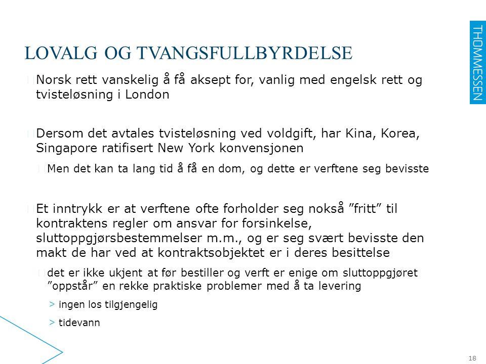 LOVALG OG TVANGSFULLBYRDELSE ▶ Norsk rett vanskelig å få aksept for, vanlig med engelsk rett og tvisteløsning i London ▶ Dersom det avtales tvisteløsn