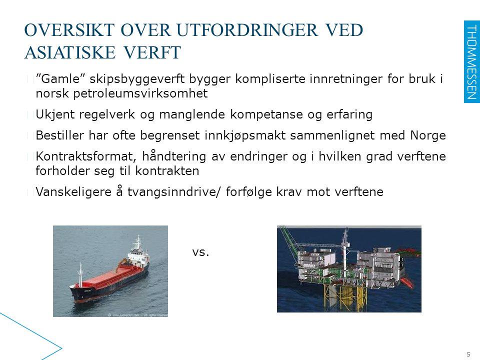 """OVERSIKT OVER UTFORDRINGER VED ASIATISKE VERFT ▶ """"Gamle"""" skipsbyggeverft bygger kompliserte innretninger for bruk i norsk petroleumsvirksomhet ▶ Ukjen"""