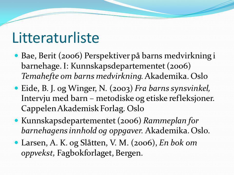 Litteraturliste Bae, Berit (2006) Perspektiver på barns medvirkning i barnehage. I: Kunnskapsdepartementet (2006) Temahefte om barns medvirkning. Akad