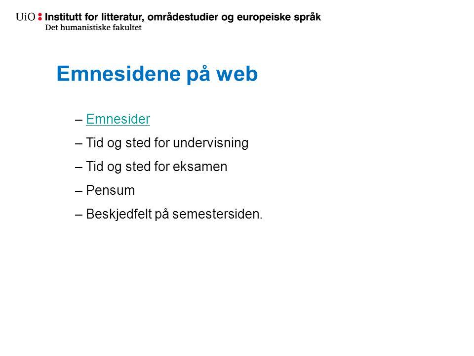 Emnesidene på web – EmnesiderEmnesider – Tid og sted for undervisning – Tid og sted for eksamen – Pensum – Beskjedfelt på semestersiden.