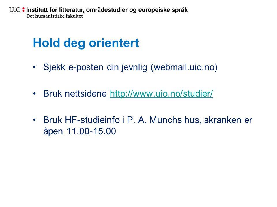 Hold deg orientert Sjekk e-posten din jevnlig (webmail.uio.no) Bruk nettsidene http://www.uio.no/studier/http://www.uio.no/studier/ Bruk HF-studieinfo i P.