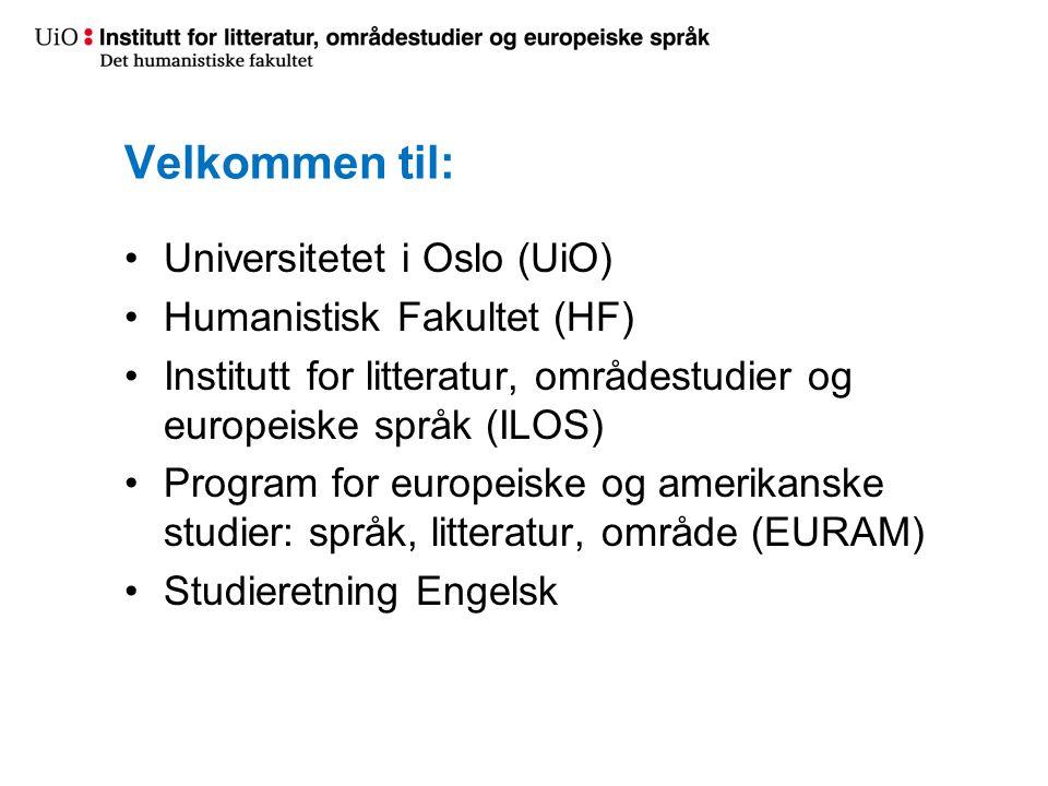 Velkommen til: Universitetet i Oslo (UiO) Humanistisk Fakultet (HF) Institutt for litteratur, områdestudier og europeiske språk (ILOS) Program for europeiske og amerikanske studier: språk, litteratur, område (EURAM) Studieretning Engelsk