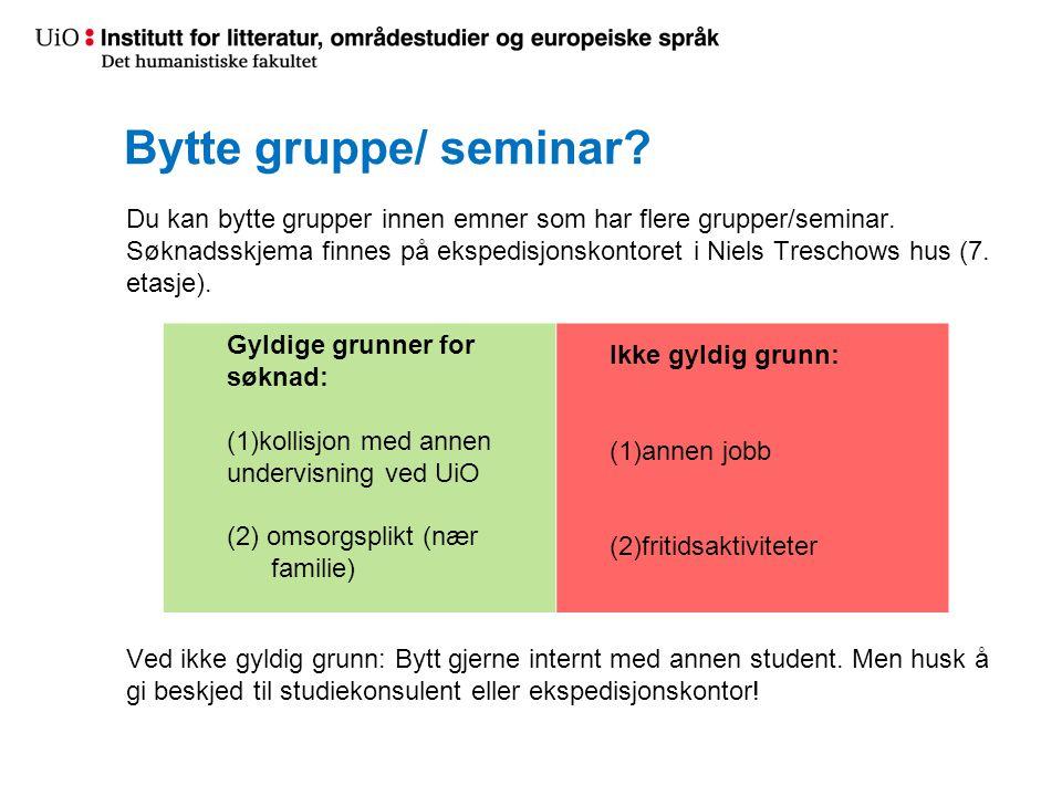 Bytte gruppe/ seminar? Du kan bytte grupper innen emner som har flere grupper/seminar. Søknadsskjema finnes på ekspedisjonskontoret i Niels Treschows