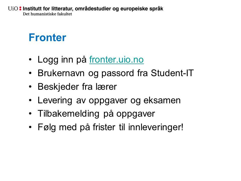 Fronter Logg inn på fronter.uio.nofronter.uio.no Brukernavn og passord fra Student-IT Beskjeder fra lærer Levering av oppgaver og eksamen Tilbakemelding på oppgaver Følg med på frister til innleveringer!