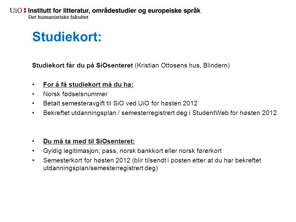 Studiekort: Studiekort får du på SiOsenteret (Kristian Ottosens hus, Blindern) For å få studiekort må du ha: Norsk fødselsnummer Betalt semesteravgift