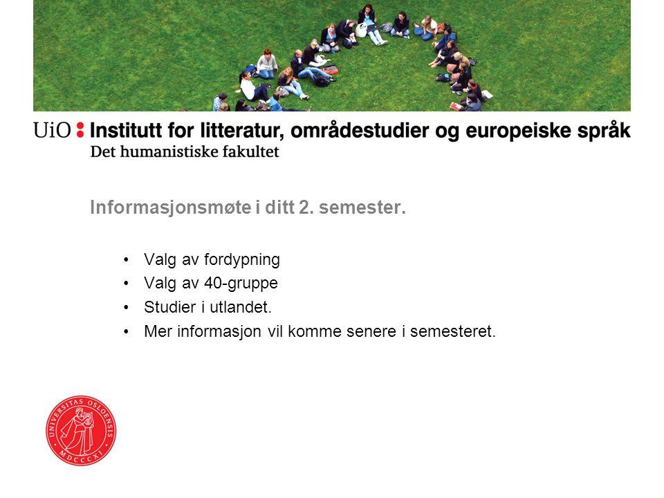 Informasjonsmøte i ditt 2. semester. Valg av fordypning Valg av 40-gruppe Studier i utlandet. Mer informasjon vil komme senere i semesteret.