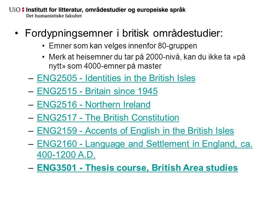 Fordypningsemner i britisk områdestudier: Emner som kan velges innenfor 80-gruppen Merk at heisemner du tar på 2000-nivå, kan du ikke ta «på nytt» som