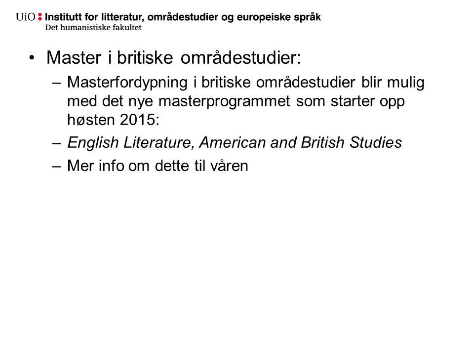 Master i britiske områdestudier: –Masterfordypning i britiske områdestudier blir mulig med det nye masterprogrammet som starter opp høsten 2015: –Engl
