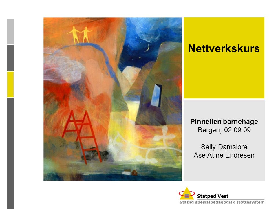 Pinnelien barnehage Bergen, 02.09.09 Sally Damslora Åse Aune Endresen Nettverkskurs